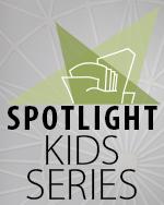SPOTLIGHT Kids' Series