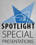SPOTLIGHT Special Presentations